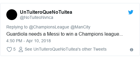 Twitter post by @NoTuiteoNvnca: Guardiola needs a Messi to win a Champions league...