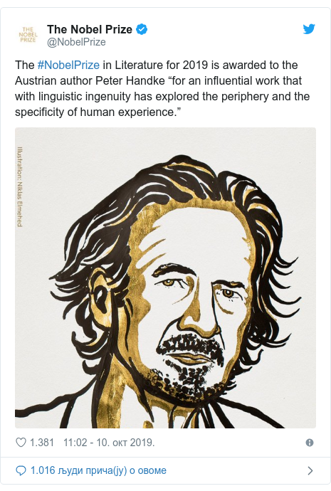 "Twitter post by @NobelPrize: The #NobelPrize in Literature for 2019 is awarded to the Austrian author Peter Handke ""for an influential work that with linguistic ingenuity has explored the periphery and the specificity of human experience."""