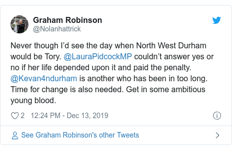 Twitter post by @Nolanhattrick: Never though I'd see the day when North West Durham would be Tory. @LauraPidcockMP couldn't answer yes or no if her life depended upon it and paid the penalty. @Kevan4ndurham is another who has been in too long. Time for change is also needed. Get in some ambitious young blood.