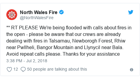 Twitter post by @NorthWalesFire: ** RT PLEASE We're being flooded with calls about fires in the open - please be aware that our crews are already dealing with fires in Talsarnau, Newborogh Forest, Rhiw near Pwllheli, Bangor Mountain and Llynycil near Bala. Avoid repeat calls please. Thanks for your assistance