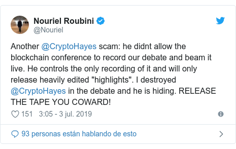 """Publicación de Twitter por @Nouriel: Another @CryptoHayes scam  he didnt allow the blockchain conference to record our debate and beam it live. He controls the only recording of it and will only release heavily edited """"highlights"""". I destroyed @CryptoHayes in the debate and he is hiding. RELEASE THE TAPE YOU COWARD!"""