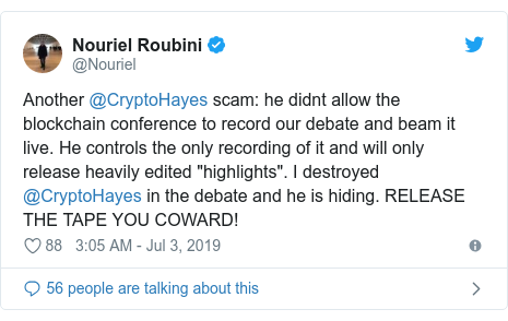 """Twitter post by @Nouriel: Another @CryptoHayes scam  he didnt allow the blockchain conference to record our debate and beam it live. He controls the only recording of it and will only release heavily edited """"highlights"""". I destroyed @CryptoHayes in the debate and he is hiding. RELEASE THE TAPE YOU COWARD!"""