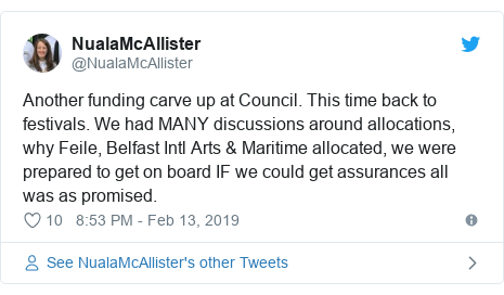 Twitter post by @NualaMcAllister: Another funding carve up at Council. This time back to festivals. We had MANY discussions around allocations, why Feile, Belfast Intl Arts & Maritime allocated, we were prepared to get on board IF we could get assurances all was as promised.