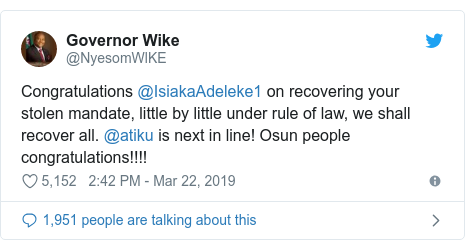 Twitter post by @NyesomWlKE: Congratulations @IsiakaAdeleke1 on recovering your stolen mandate, little by little under rule of law, we shall recover all. @atiku is next in line! Osun people congratulations!!!!
