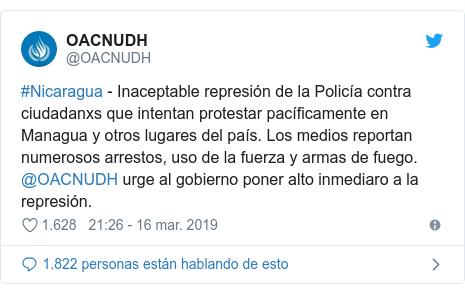 Publicación de Twitter por @OACNUDH: #Nicaragua - Inaceptable represión de la Policía contra ciudadanxs que intentan protestar pacíficamente en Managua y otros lugares del país. Los medios reportan numerosos arrestos, uso de la fuerza y armas de fuego. @OACNUDH urge al gobierno poner alto inmediaro a la represión.