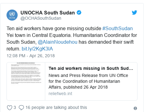 Twitter post by @OCHASouthSudan: Ten aid workers have gone missing outside #SouthSudan Yei town in Central Equatoria. Humanitarian Coordinator for South Sudan, @AlainNoudehou has demanded their swift return.