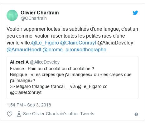 Twitter post by @OChartrain: Vouloir supprimer toutes les subtilités d'une langue, c'est un peu comme  vouloir raser toutes les petites rues d'une vieille ville.@Le_Figaro @ClaireConruyt @AliciaDeveley @ArnaudHoedt @jerome_piron#orthographe