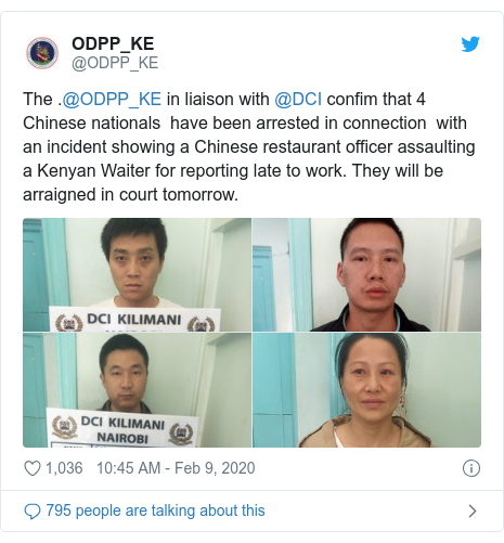 Ujumbe wa Twitter wa @ODPP_KE: The .@ODPP_KE in liaison with @DCI confim that 4 Chinese nationals  have been arrested in connection  with an incident showing a Chinese restaurant officer assaulting a Kenyan Waiter for reporting late to work. They will be arraigned in court tomorrow.