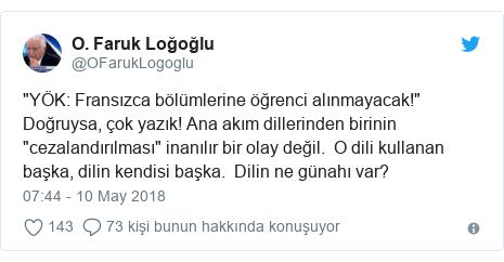 """@OFarukLogoglu tarafından yapılan Twitter paylaşımı: """"YÖK  Fransızca bölümlerine öğrenci alınmayacak!"""" Doğruysa, çok yazık! Ana akım dillerinden birinin """"cezalandırılması"""" inanılır bir olay değil.  O dili kullanan başka, dilin kendisi başka.  Dilin ne günahı var?"""