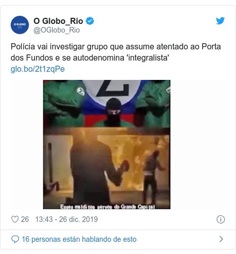 Publicación de Twitter por @OGlobo_Rio: Polícia vai investigar grupo que assume atentado ao Porta dos Fundos e se autodenomina 'integralista'