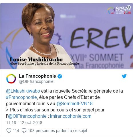 Twitter publication par @OIFfrancophonie: @LMushikiwabo est la nouvelle Secrétaire générale de la #Francophonie, élue par les Chefs d'Etat et de gouvernement réunis au @SommetEVN18> Plus d'infos sur son parcours et son projet pour l'@OIFfrancophonie