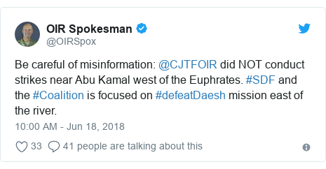 Twitter post by @OIRSpox: Be careful of misinformation  @CJTFOIR did NOT conduct strikes near Abu Kamal west of the Euphrates. #SDF and the #Coalition is focused on #defeatDaesh mission east of the river.