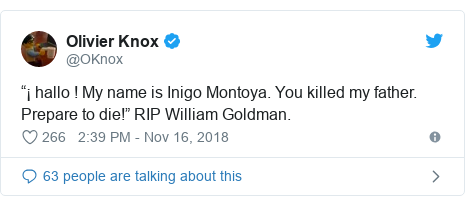 "Twitter post by @OKnox: ""¡ hallo ! My name is Inigo Montoya. You killed my father. Prepare to die!"" RIP William Goldman."