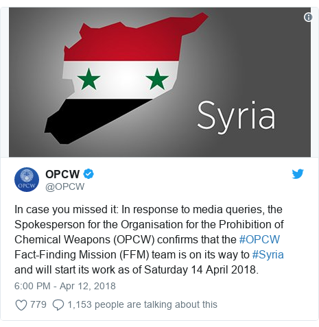 Twitter post by @OPCW: In case you missed it  In response to media queries, the Spokesperson for the Organisation for the Prohibition of Chemical Weapons (OPCW) confirms that the #OPCW Fact-Finding Mission (FFM) team is on its way to #Syria and will start its work as of Saturday 14 April 2018.