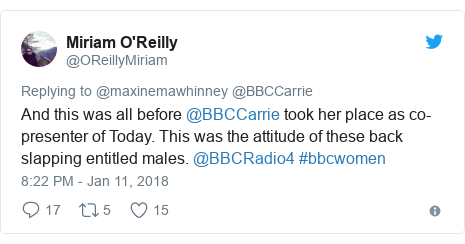 Twitter post by @OReillyMiriam: And this was all before @BBCCarrie took her place as co-presenter of Today. This was the attitude of these back slapping entitled males. @BBCRadio4 #bbcwomen