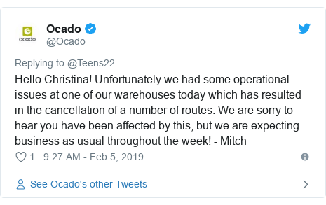 Twitter post by @Ocado: Hello Christina! Unfortunately we had some operational issues at one of our warehouses today which has resulted in the cancellation of a number of routes. We are sorry to hear you have been affected by this, but we are expecting business as usual throughout the week! - Mitch