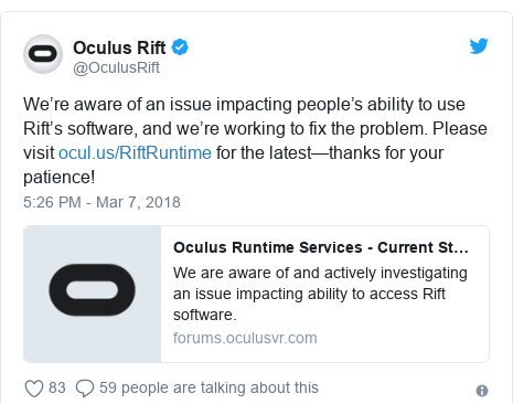 Twitter post by @OculusRift: We're aware of an issue impacting people's ability to use Rift's software, and we're working to fix the problem. Please visit  for the latest—thanks for your patience!
