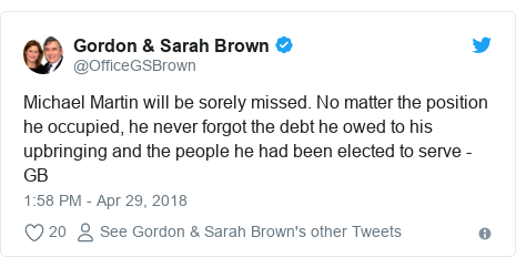 Twitter post by @OfficeGSBrown: Michael Martin will be sorely missed. No matter the position he occupied, he never forgot the debt he owed to his upbringing and the people he had been elected to serve - GB