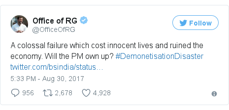 Twitter post by @OfficeOfRG: A colossal failure which cost innocent lives and ruined the economy. Will the PM own up? #DemonetisationDisaster https //t.co/YXNdW8xBTL
