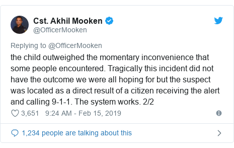 Twitter post by @OfficerMooken: the child outweighed the momentary inconvenience that some people encountered. Tragically this incident did not have the outcome we were all hoping for but the suspect was located as a direct result of a citizen receiving the alert and calling 9-1-1. The system works. 2/2