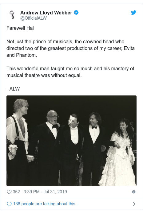 Twitter post by @OfficialALW: Farewell HalNot just the prince of musicals, the crowned head who directed two of the greatest productions of my career, Evita and Phantom.This wonderful man taught me so much and his mastery of musical theatre was without equal.- ALW