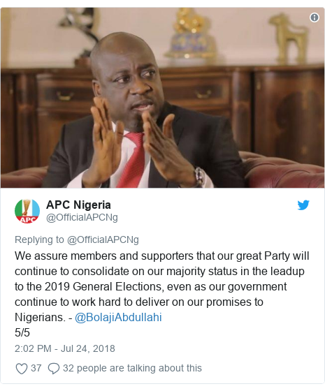 Twitter post by @OfficialAPCNg: We assure members and supporters that our great Party will continue to consolidate on our majority status in the leadup to the 2019 General Elections, even as our government continue to work hard to deliver on our promises to Nigerians. - @BolajiAbdullahi 5/5