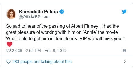 Twitter post by @OfficialBPeters: So sad to hear of the passing of Albert Finney . I had the great pleasure of working with him on 'Annie' the movie. Who could forget him in Tom Jones .RIP we will miss you!!!❤️