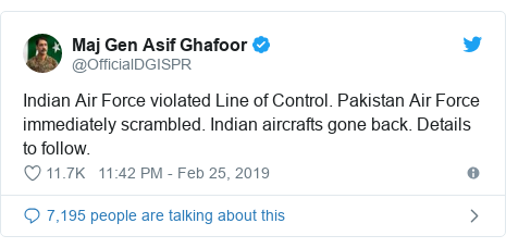Twitter post by @OfficialDGISPR: Indian Air Force violated Line of Control. Pakistan Air Force immediately scrambled. Indian aircrafts gone back. Details to follow.