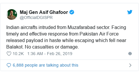 Twitter post by @OfficialDGISPR: Indian aircrafts intruded from Muzafarabad sector. Facing timely and effective response from Pakistan Air Force released payload in haste while escaping which fell near Balakot. No casualties or damage.