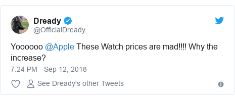 Twitter post by @OfficialDready: Yoooooo @Apple These Watch prices are mad!!!! Why the increase?