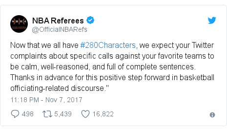 Twitter post by @OfficialNBARefs: Now that we all have #280Characters, we expect your Twitter complaints about specific calls against your favorite teams to be calm, well-reasoned, and full of complete sentences. Thanks in advance for this positive step forward in basketball officiating-related discourse.""