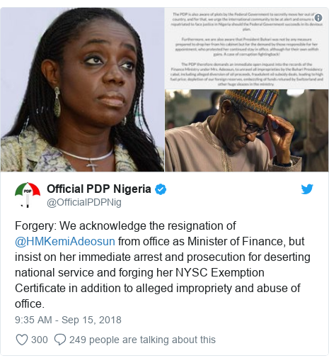 Twitter post by @OfficialPDPNig: Forgery  We acknowledge the resignation of @HMKemiAdeosun from office as Minister of Finance, but insist on her immediate arrest and prosecution for deserting national service and forging her NYSC Exemption Certificate in addition to alleged impropriety and abuse of office.