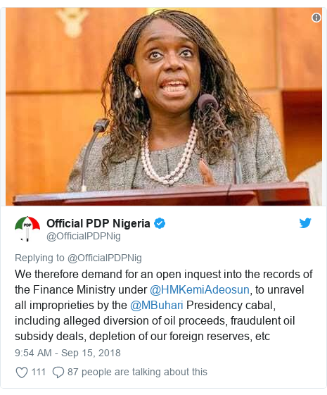 Twitter post by @OfficialPDPNig: We therefore demand for an open inquest into the records of the Finance Ministry under @HMKemiAdeosun, to unravel all improprieties by the @MBuhari Presidency cabal, including alleged diversion of oil proceeds, fraudulent oil subsidy deals, depletion of our foreign reserves, etc