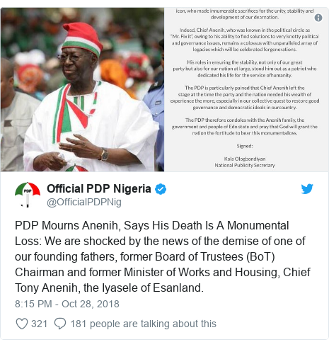 Twitter post by @OfficialPDPNig: PDP Mourns Anenih, Says His Death Is A Monumental Loss  We are shocked by the news of the demise of one of our founding fathers, former Board of Trustees (BoT) Chairman and former Minister of Works and Housing, Chief Tony Anenih, the Iyasele of Esanland.