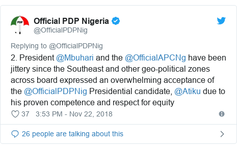 Twitter post by @OfficialPDPNig: 2. President @Mbuhari and the @OfficialAPCNg have been jittery since the Southeast and other geo-political zones across board expressed an overwhelming acceptance of the @OfficialPDPNig Presidential candidate, @Atiku due to his proven competence and respect for equity