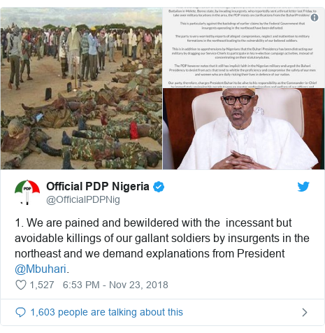 Twitter post by @OfficialPDPNig: 1. We are pained and bewildered with the  incessant but avoidable killings of our gallant soldiers by insurgents in the northeast and we demand explanations from President @Mbuhari.