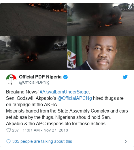 Twitter post by @OfficialPDPNig: Breaking News! #AkwaIbomUnderSiege Sen. Godswill Akpabio's @OfficialAPCNg hired thugs are on rampage at the AKHA.Motorists barred from the State Assembly Complex and cars set ablaze by the thugs. Nigerians should hold Sen. Akpabio & the APC responsible for these actions