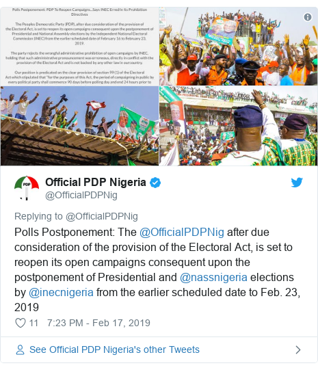 Twitter post by @OfficialPDPNig: Polls Postponement  The @OfficialPDPNig after due consideration of the provision of the Electoral Act, is set to reopen its open campaigns consequent upon the postponement of Presidential and @nassnigeria elections by @inecnigeria from the earlier scheduled date to Feb. 23, 2019