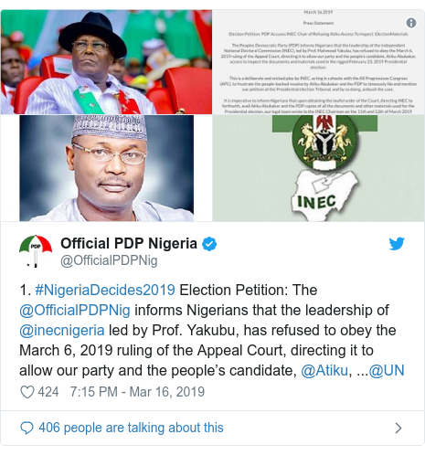 Twitter post by @OfficialPDPNig: 1. #NigeriaDecides2019 Election Petition  The @OfficialPDPNig informs Nigerians that the leadership of @inecnigeria led by Prof. Yakubu, has refused to obey the March 6, 2019 ruling of the Appeal Court, directing it to allow our party and the people's candidate, @Atiku, ...@UN