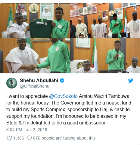 Twitter wallafa daga @OfficialShehu: I want to appreciate @GovSokoto Aminu Waziri Tambuwal for the honour today. The Governor gifted me a house, land to build my Sports Complex, sponsorship to Hajj & cash to support my foundation. I'm honoured to be blessed in my State & I'm delighted to be a good ambassador.