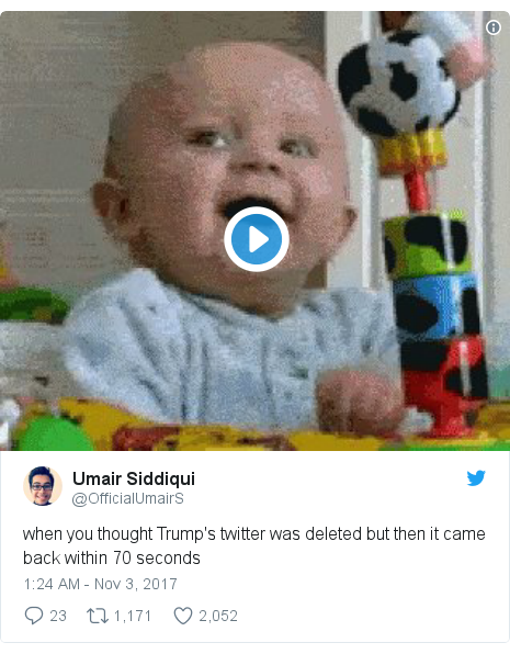 Twitter post by @OfficialUmairS: when you thought Trump's twitter was deleted but then it came back within 70 seconds