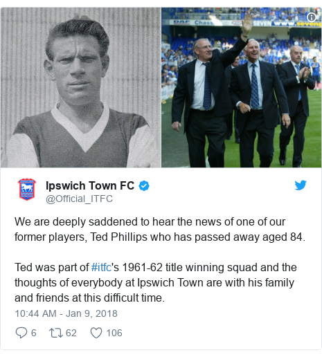 Twitter post by @Official_ITFC: We are deeply saddened to hear the news of one of our former players, Ted Phillips who has passed away aged 84.Ted was part of #itfc's 1961-62 title winning squad and the thoughts of everybody at Ipswich Town are with his family and friends at this difficult time.