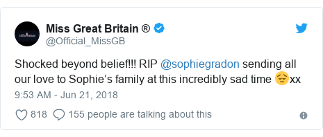 Twitter post by @Official_MissGB: Shocked beyond belief!!! RIP @sophiegradon sending all our love to Sophie's family at this incredibly sad time 😔xx