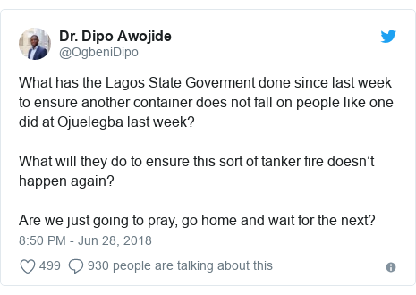 Twitter post by @OgbeniDipo: What has the Lagos State Goverment done since last week to ensure another container does not fall on people like one did at Ojuelegba last week?What will they do to ensure this sort of tanker fire doesn't happen again?Are we just going to pray, go home and wait for the next?