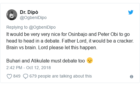 Twitter post by @OgbeniDipo: It would be very very nice for Osinbajo and Peter Obi to go head to head in a debate. Father Lord, it would be a cracker. Brain vs brain. Lord please let this happen.Buhari and Atikulate must debate too 😞