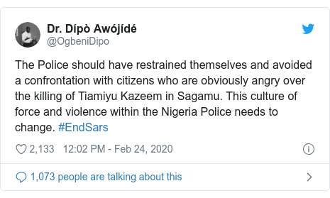 Twitter post by @OgbeniDipo: The Police should have restrained themselves and avoided a confrontation with citizens who are obviously angry over the killing of Tiamiyu Kazeem in Sagamu. This culture of force and violence within the Nigeria Police needs to change. #EndSars