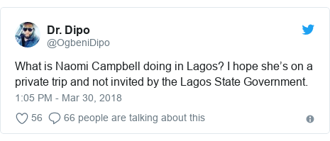 Twitter post by @OgbeniDipo: What is Naomi Campbell doing in Lagos? I hope she's on a private trip and not invited by the Lagos State Government.