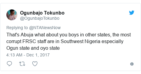 Twitter post by @OgunbajoTokunbo: That's Abuja what about you boys in other states, the most corrupt FRSC staff are in Southwest Nigeria especially Ogun state and oyo state