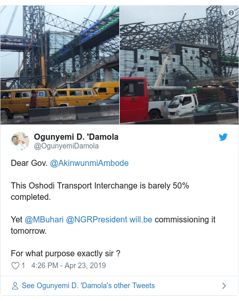 Twitter post by @OgunyemiDamola: Dear Gov. @AkinwunmiAmbode This Oshodi Transport Interchange is barely 50% completed. Yet @MBuhari @NGRPresident  commissioning it tomorrow. For what purpose exactly sir ?