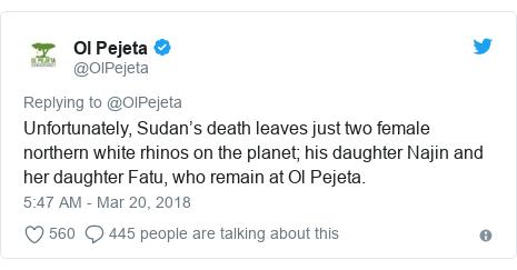 Ujumbe wa Twitter wa @OlPejeta: Unfortunately, Sudan's death leaves just two female northern white rhinos on the planet; his daughter Najin and her daughter Fatu, who remain at Ol Pejeta.